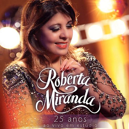 REVIEW – Roberta Miranda – 25 anos – Ao Vivo em Estúdio