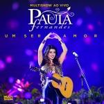 REVIEW – Paula Fernandes – Multishow Ao Vivo – Um Ser Amor