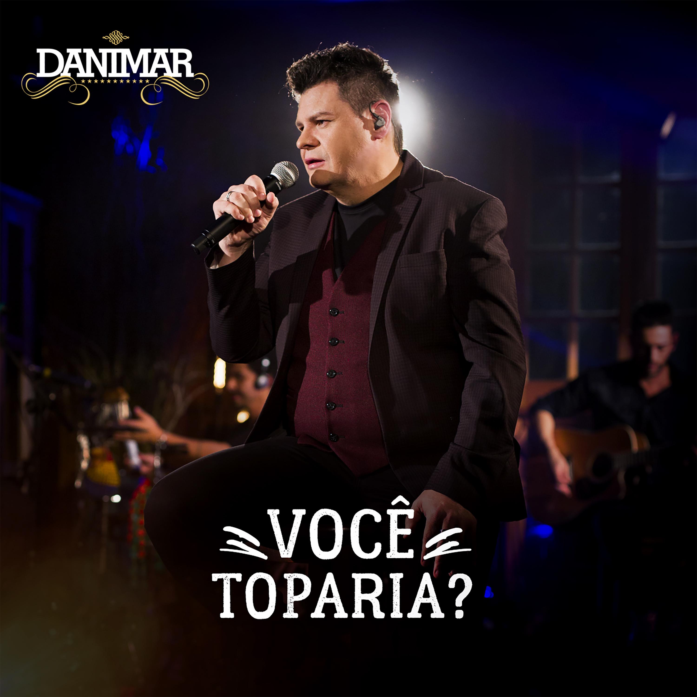 """Danimar lança """"Você Toparia?"""""""