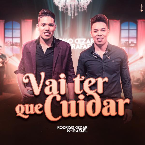 """Rodrigo Cezar e Rafael lançam o clipe da nova música de trabalho """"VAI TER QUE CUIDAR"""""""