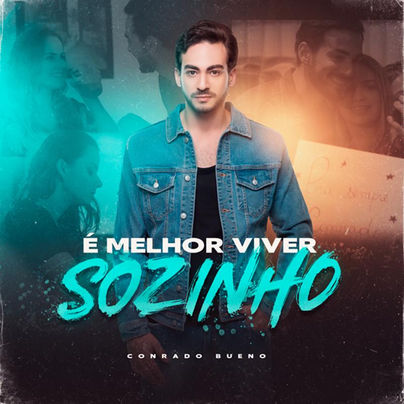 """Conrado Bueno lança o 5ª música de seu trabalho projeto SOLO """"É MELHOR VIVER SOZINHO"""""""
