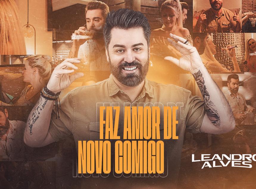 """Leandro Alves estreia """"Faz Amor de Novo Comigo"""" nas plataformas digitais"""